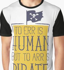 to err is human but to arr is pirate Graphic T-Shirt