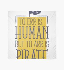 to err is human but to arr is pirate Scarf