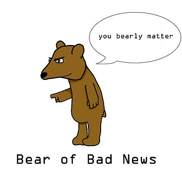The Bear of Bad News by Aliho2424