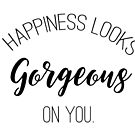 Happiness Looks Gorgeous On You by designedtolove