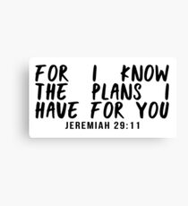 For I know the plans I have for you - Jeremiah 29:11 Canvas Print