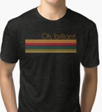Oh, brilliant! Tri-blend T-Shirt