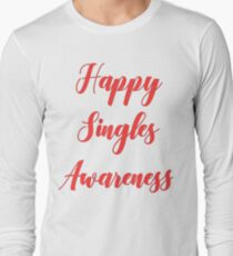 Happy Singles Awareness Day! Long Sleeve T-Shirt