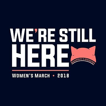 Women's March 2018 with Pussyhat, We're Still Here by BootsBoots