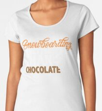 Snowboarding Is Better Than Chocolate! Women's Premium T-Shirt