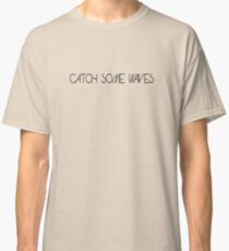 Catch Some Waves Classic T-Shirt