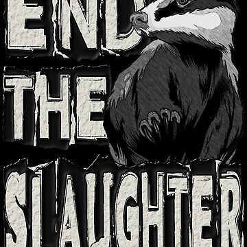 END THE BADGER SLAUGHTER by Paparaw