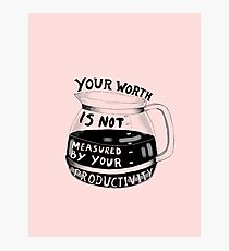 Your worth is not measured by your productivity Photographic Print