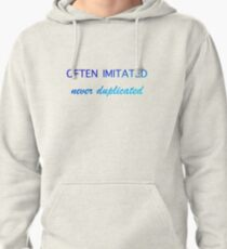 Often Imitated Never Duplicated Pullover Hoodie