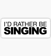 Id rather be Singing Sticker