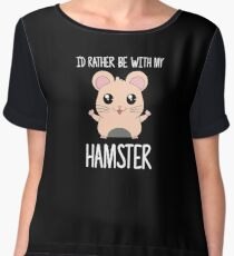 I'd Rather Be With My Hamster Chiffon Top
