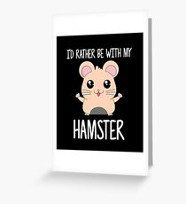 I'd Rather Be With My Hamster Greeting Card