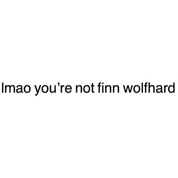 lmao you're not finn wolfhard by kaylynndove