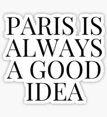Paris is Always a Good Idea Sticker