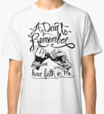 A-Day-To-Remember-Have-Faith-In-Me Classic T-Shirt