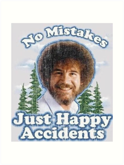 Quot No Mistakes Just Happy Accidents Quot Art Print By