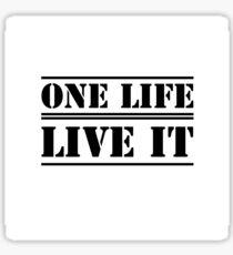 One Life. Live It!  Sticker