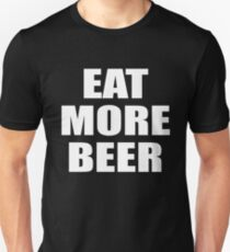 Funny Eat More Beer Shirt for Drinking, Parties, and Brewmasters Unisex T-Shirt