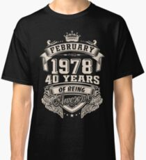 Born in February 1978 - 40 Years of Being Awesome Classic T-Shirt
