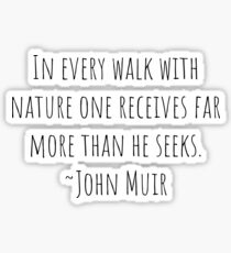 In Every Walk with Nature one Receives Far More than he Seeks. Sticker