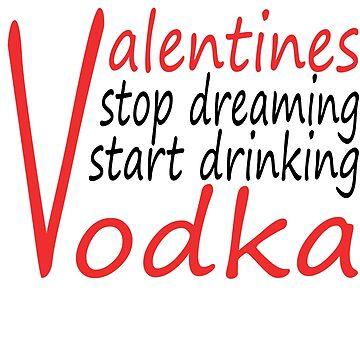Valentines Day Gift Stop Dream Start Drinking Vodka Funny Valentines Day Gift by nemo-shop