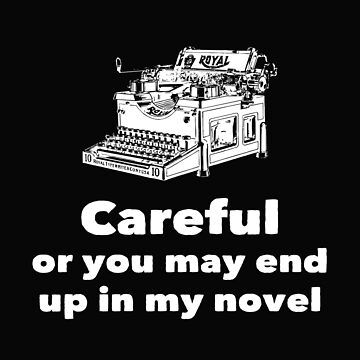 Writer Funny Design - Careful Or You May End Up In My Novel by kudostees