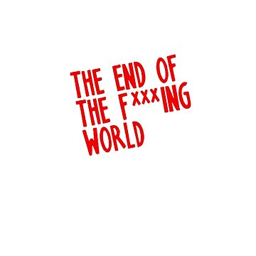 The End Of The Fucking World by noirph