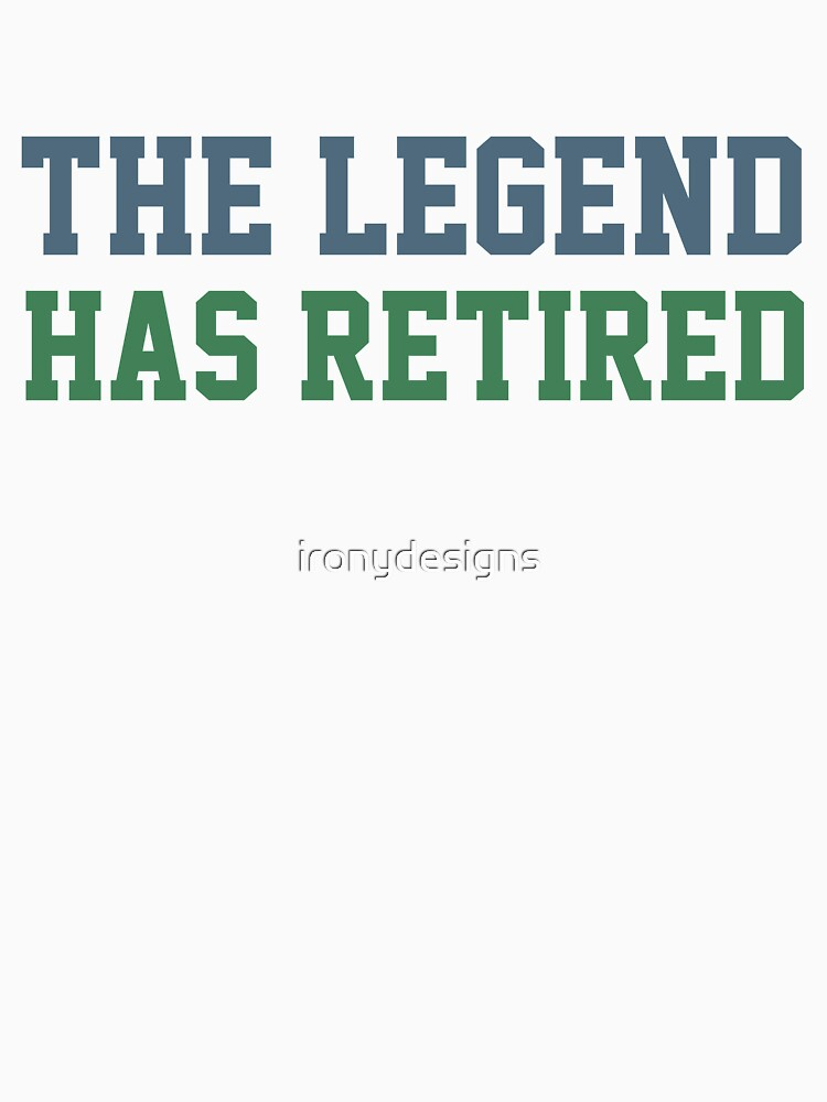 The Legend Has Retired by ironydesigns