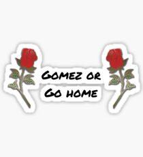 Gomez Or Go Home Sticker