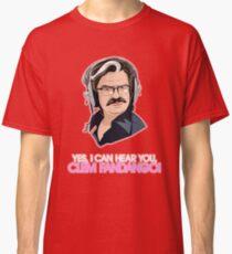 I Can Hear You, Clem Fandango! Classic T-Shirt