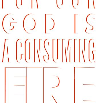 For Our God Is A Consuming Fire - Hebrews 12:29 Bible Verse by treasureart