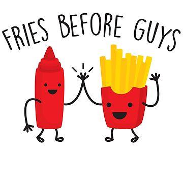 Fries Before Guys by LemonRindDesign