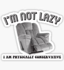 I'm Not Lazy, I Am Physically Conservative Sticker