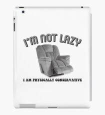 I'm Not Lazy, I Am Physically Conservative iPad Case/Skin