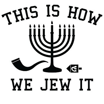 This Is How We Jew It by LemonRindDesign