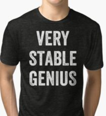 Very Stable Genius Tri-blend T-Shirt
