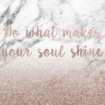 Do what makes your soul shine - rose gold glitter on marble by peggieprints