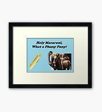 Holy Macaroni, What a Phony Pony! Framed Print
