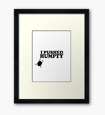 I Pushed Humpty Funny Quote Framed Print