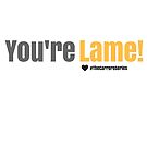 You're lame by LTMarshall