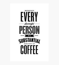 Behind Every Successful Person is a Substantial Amount of Coffee Photographic Print