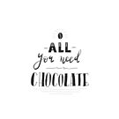 All you need is chocolate - hand lettering print by ychty