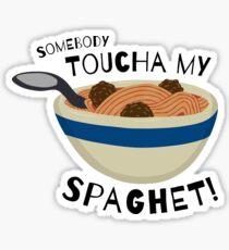Somebody Toucha my Spaghet! Sticker