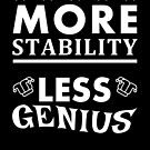 More Stability and Less Genius Please by electrovista