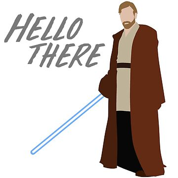Obi Wan Kenobi - Hello There by HTWallace