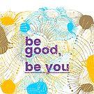 be you, be good by ak4e