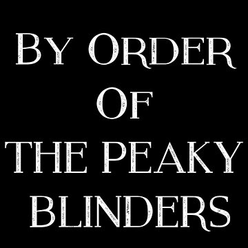 BY THE ORDER OF THE PEAKY BLINDERS by Geministik