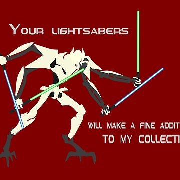 General Grievous - Your lightsabers will make a fine addition to my collection by HTWallace
