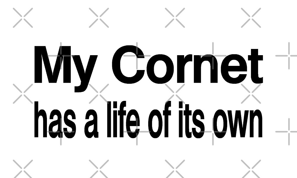 My Cornet Has A Life Of Its Own - Funny Cornet T Shirt  by greatshirts