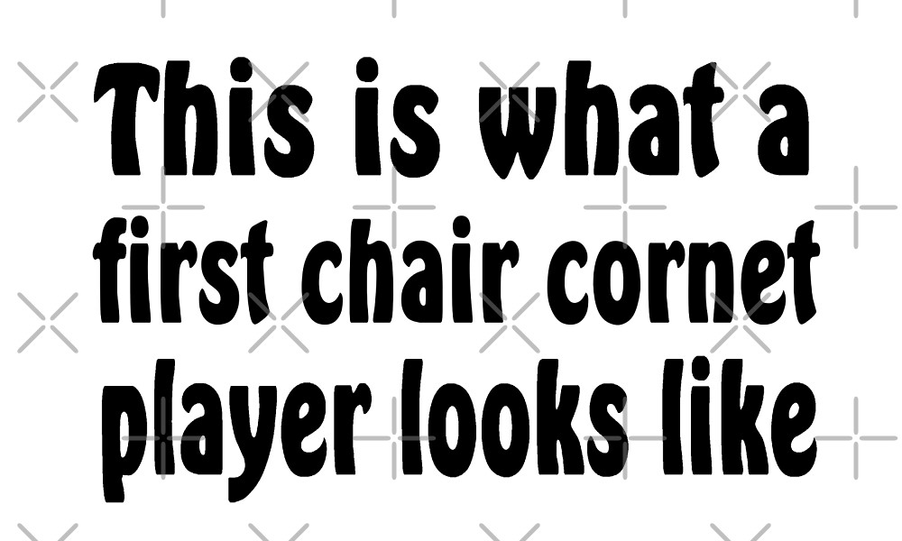 First Chair Cornet Player - Funny Cornet T Shirt  by greatshirts